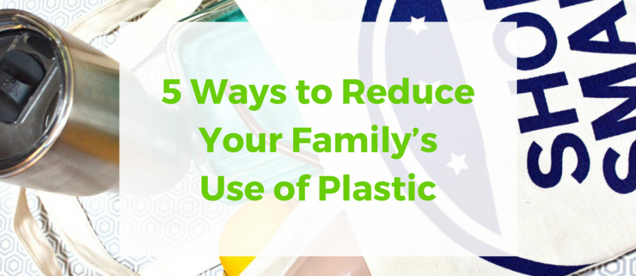 5 Top Tips for Reducing Plastic Use as a Family